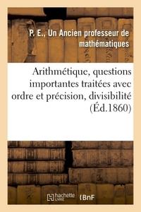 ARITHMETIQUE, 2 QUESTIONS IMPORTANTES TRAITEES AVEC BEAUCOUP D'ORDRE ET DE PRECISION, DIVISIBILITE