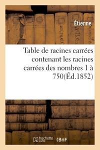 TABLE DE RACINES CARREES CONTENANT LES RACINES CARREES DES NOMBRES 1 A 750