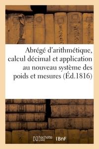 ABREGE D'ARITHMETIQUE, SUIVI DU CALCUL DECIMAL, ET DE SON APPLICATION AU NOUVEAU SYSTEME