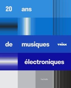 20 ANS DE MUSIQUES ELECTRONIQUES PAR TRAX