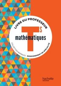 MATHEMATIQUES BARBAZO TLE S SPECIALITE - LIVRE DU PROFESSEUR - ED. 2016