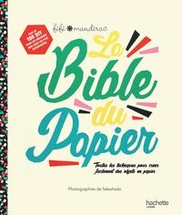 LA BIBLE DU PAPIER - TOUTES LES TECHNIQUES POUR CREER FACILEMENT DES OBJETS EN PAPIER