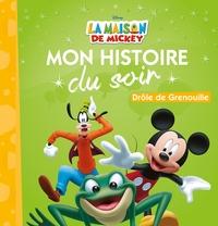 DROLE DE GRENOUILLE, LA MAISON DE MICKEY, MON HISTOIRE DU SOIR