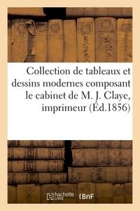 COLLECTION DE TABLEAUX ET DESSINS MODERNES COMPOSANT LE CABINET DE M. J. CLAYE, IMPRIMEUR