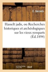 HASSELT JADIS, OU RECHERCHES HISTORIQUES ET ARCHEOLOGIQUES