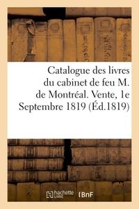 CATALOGUE DES LIVRES BIEN CONDITIONNES DU CABINET DE FEU M. DE MONTREAL - VENTE, MERCREDI 1E SEPTEMB