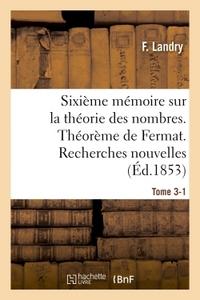 SIXIEME MEMOIRE SUR LA THEORIE DES NOMBRES. THEOREME DE FERMAT. RECHERCHES NOUVELLES. TOME 3-1