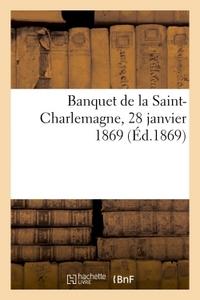 BANQUET DE LA SAINT-CHARLEMAGNE, 28 JANVIER 1869