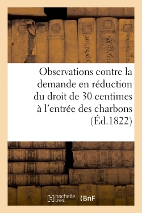 OBSERVATIONS CONTRE LA DEMANDE EN REDUCTION DU DROIT DE 30 CENTIMES PERCU A L'ENTREE DES - CHARBONS