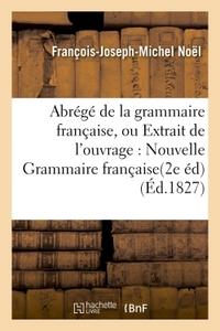ABREGE DE LA GRAMMAIRE FRANCAISE, OU EXTRAIT DE L'OUVRAGE INTITULE : NOUVELLE GRAMMAIRE FRANCAISE.