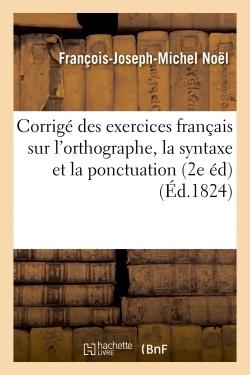 CORRIGE DES EXERCICES FRANCAIS SUR L'ORTHOGRAPHE, LA SYNTAXE ET LA PONCTUATION , SECONDE EDITION