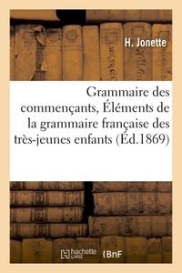 GRAMMAIRE DES COMMENCANTS, OU ELEMENTS DE LA GRAMMAIRE FRANCAISE A L'USAGE DES TRES-JEUNES