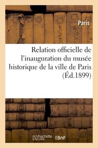 RELATION OFFICIELLE DE L'INAUGURATION DU MUSEE HISTORIQUE DE LA VILLE DE PARIS HOTEL CARNAVALET - ET