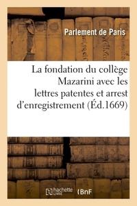 LA FONDATION DU COLLEGE MAZARINI AVEC LES LETTRES PATENTES ET ARREST D'ENREGISTREMENT AU PARLEMENT