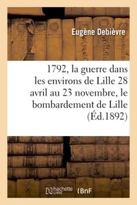 1792, LA GUERRE DANS LES ENVIRONS DE LILLE 28 AVRIL AU 23 NOVEMBRE, LE BOMBARDEMENT DE LILLE
