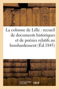 LA COLONNE DE LILLE : RECUEIL DE DOCUMENTS HISTORIQUES ET DE POESIES RELATIFS AU BOMBARDEMENT - DE L