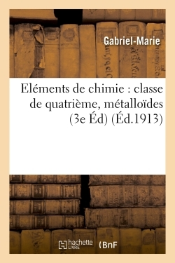 ELEMENTS DE CHIMIE : CLASSE DE QUATRIEME, METALLOIDES 3E EDITION