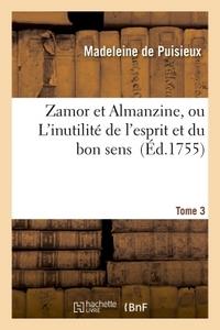 ZAMOR ET ALMANZINE, OU L'INUTILITE DE L'ESPRIT ET DU BON SENS. T. 3