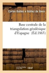 BASE CENTRALE DE LA TRIANGULATION GEODESIQUE D'ESPAGNE