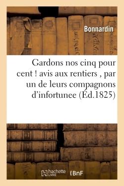 GARDONS NOS CINQ POUR CENT ! AVIS AUX RENTIERS , PAR UN DE LEURS COMPAGNONS D'INFORTUNEE