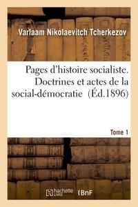 PAGES D'HISTOIRE SOCIALISTE, DOCTRINES ET ACTES DE LA SOCIAL-DEMOCRATIE TOME 1