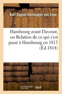 HAMBOURG AVANT DAVOUST, OU RELATION DE CE QUI S'EST PASSE A HAMBOURG EN 1813