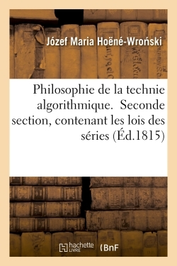 PHILOSOPHIE DE LA TECHNIE ALGORITHMIQUE.  SECONDE SECTION, CONTENANT LES LOIS DES SERIES
