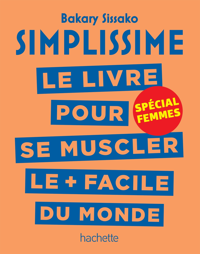 SIMPLISSIME - SE MUSCLER, SPECIAL FEMMES - LE LIVRE POUR SE MUSCLER LE + FACILE DU MONDE, SPECIAL FE
