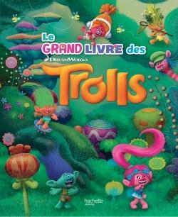 DREAMWORKS TROLLS - LE GRAND LIVRE DES TROLLS