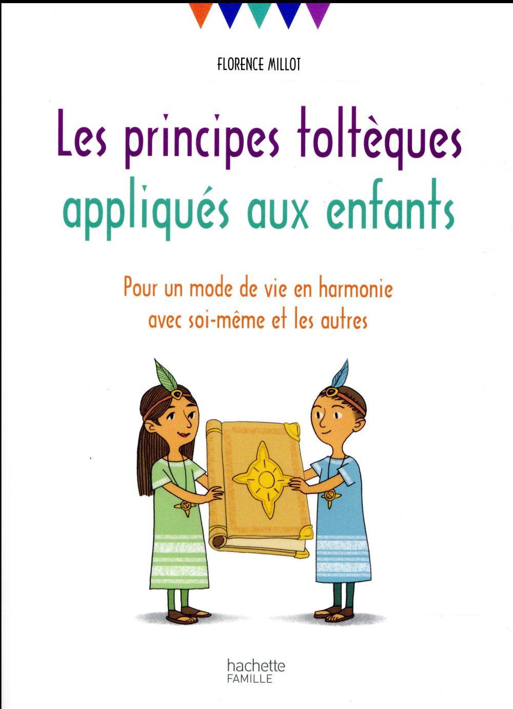 LES PRINCIPES TOLTEQUES APPLIQUES AUX ENFANTS - POUR UN MODE DE VIE EN HARMONIE AVEC SOI-MEME ET LES