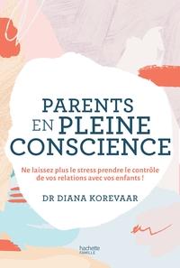 PARENTS EN PLEINE CONSCIENCE - NE LAISSEZ PLUS LE STRESS PRENDRE LE CONTROLE DE VOTRE RELATION AVEC