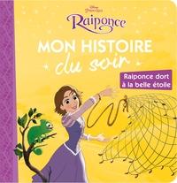 RAIPONCE - MON HISTOIRE DU SOIR - RAIPONCE DORT A LA BELLE ETOILE