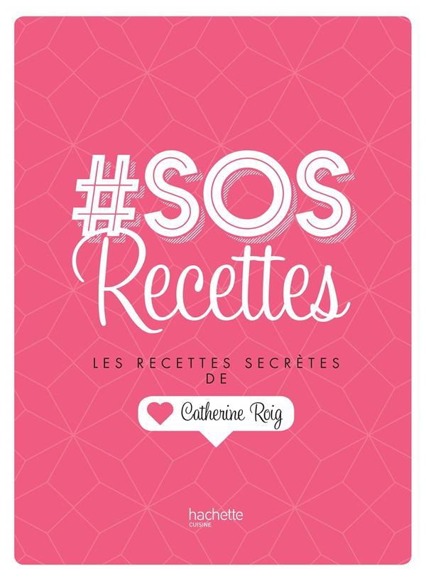 # SOS RECETTES - LES RECETTES SECRETES DE CATHERINE ROIG