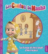 MASHA ET MICHKA - MES PETITS CONTES - LE LOUP ET LES SEPT CHEVREAUX