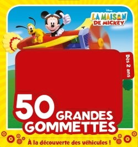 A LA DECOUVERTE DES VEHICULES, LA MAISON DE MICKEY 2, 50 GRANDES GOMMETTES