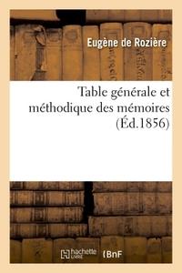 TABLE GENERALE ET METHODIQUE DES MEMOIRES CONTENUS DANS LES RECUEILS DE L'ACADEMIE DES INSCRIPTIONS