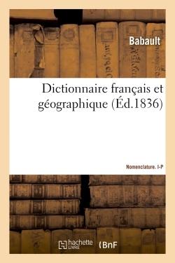 DICTIONNAIRE FRANCAIS ET GEOGRAPHIQUE. NOMENCLATURE I-P