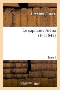 LE CAPITAINE ARENA. TOME 1
