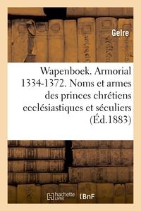 WAPENBOEK OU ARMORIAL, 1334-1372. NOMS ET ARMES DES PRINCES CHRETIENS ECCLESIASTIQUES ET SECULIERS