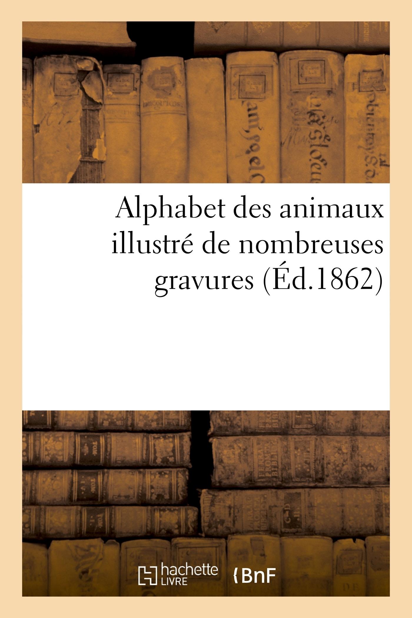 ALPHABET DES ANIMAUX ILLUSTRE DE NOMBREUSES GRAVURES