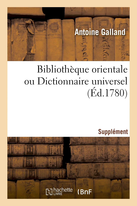 BIBLIOTHEQUE ORIENTALE OU DICTIONNAIRE UNIVERSEL. SUPPLEMENT