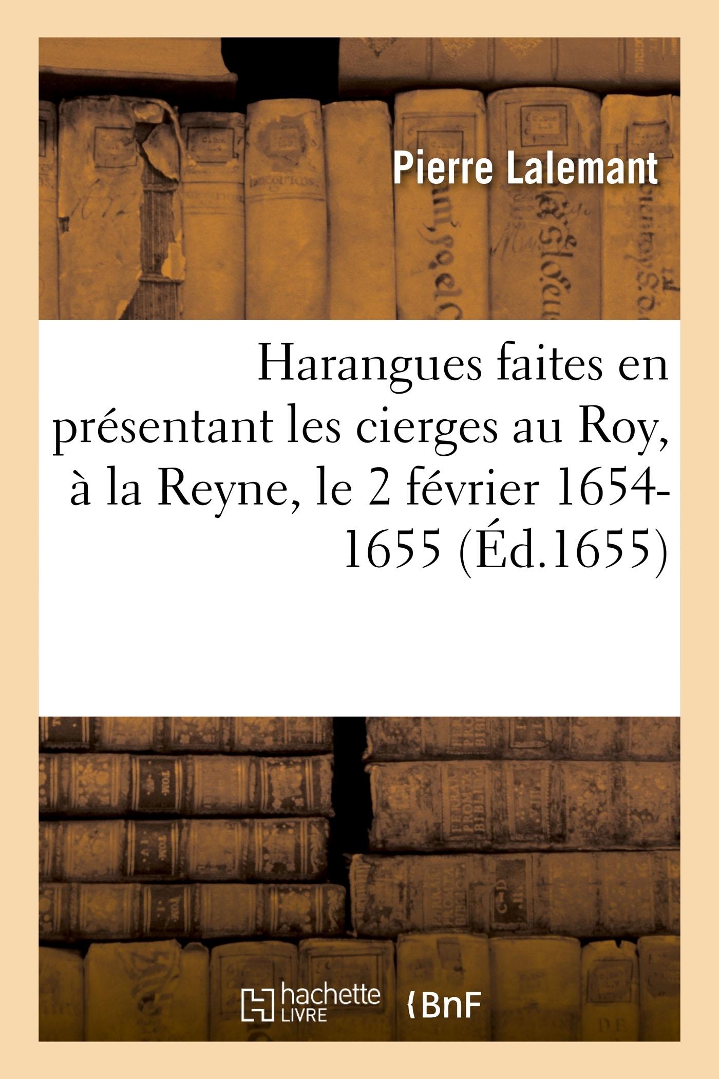 HARANGUES FAITES EN PRESENTANT LES CIERGES AU ROY, A LA REYNE
