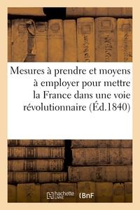 MESURES A PRENDRE ET MOYENS A EMPLOYER POUR METTRE LA FRANCE DANS UNE VOIE REVOLUTIONNAIRE - SOCIETE