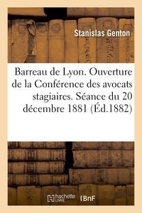 BARREAU DE LYON. OUVERTURE DE LA CONFERENCE DES AVOCATS STAGIAIRES. SEANCE DU 20 DECEMBRE 1881