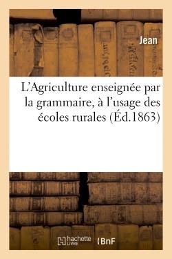 L'AGRICULTURE ENSEIGNEE PAR LA GRAMMAIRE, A L'USAGE DES ECOLES RURALES