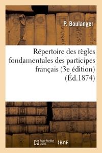 REPERTOIRE DES REGLES FONDAMENTALES DES PARTICIPES FRANCAIS 3E EDITION