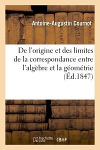 DE L'ORIGINE ET DES LIMITES DE LA CORRESPONDANCE ENTRE L'ALGEBRE ET LA GEOMETRIE,