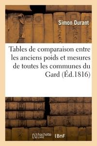 TABLES DE COMPARAISON ENTRE LES ANCIENS POIDS ET MESURES DE TOUTES LES COMMUNES DU GARD