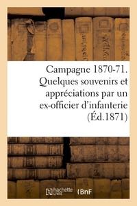 CAMPAGNE 1870-71. QUELQUES SOUVENIRS ET APPRECIATIONS PAR UN EX-OFFICIER D'INFANTERIE