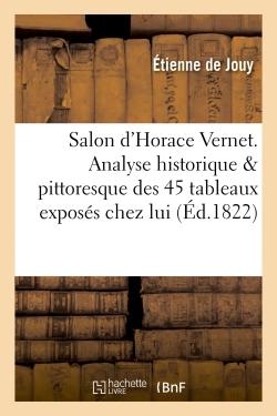 SALON D'HORACE VERNET. ANALYSE HISTORIQUE ET PITTORESQUE DES QUARANTE-CINQ TABLEAUX - EXPOSES CHEZ L